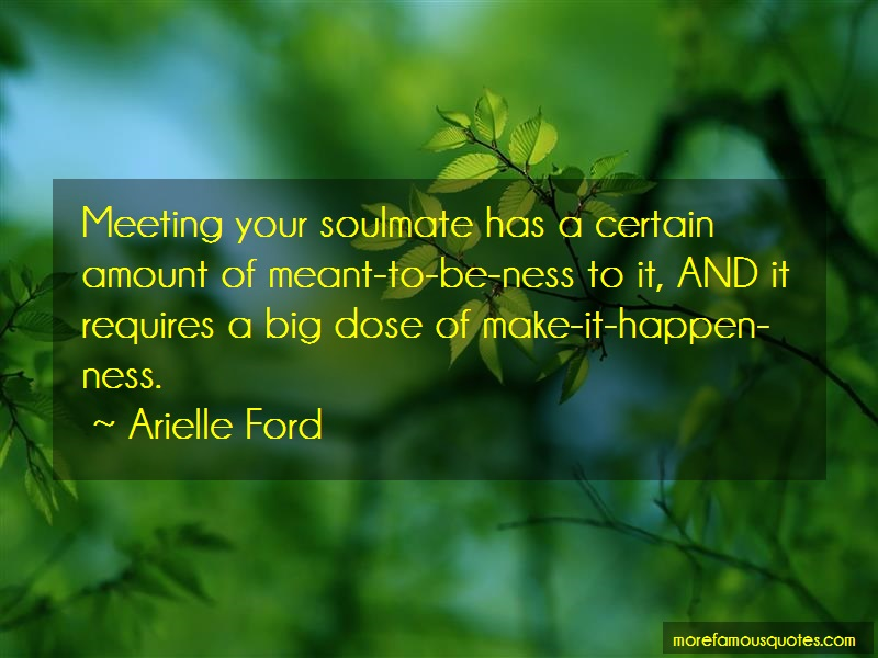 Arielle Ford Quotes: Meeting Your Soulmate Has A Certain