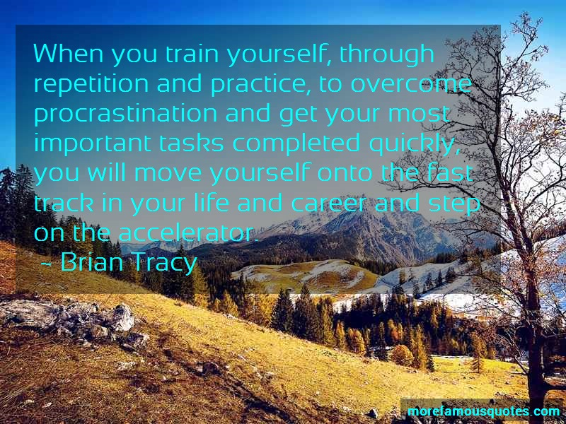 Brian Tracy Quotes: When you train yourself through