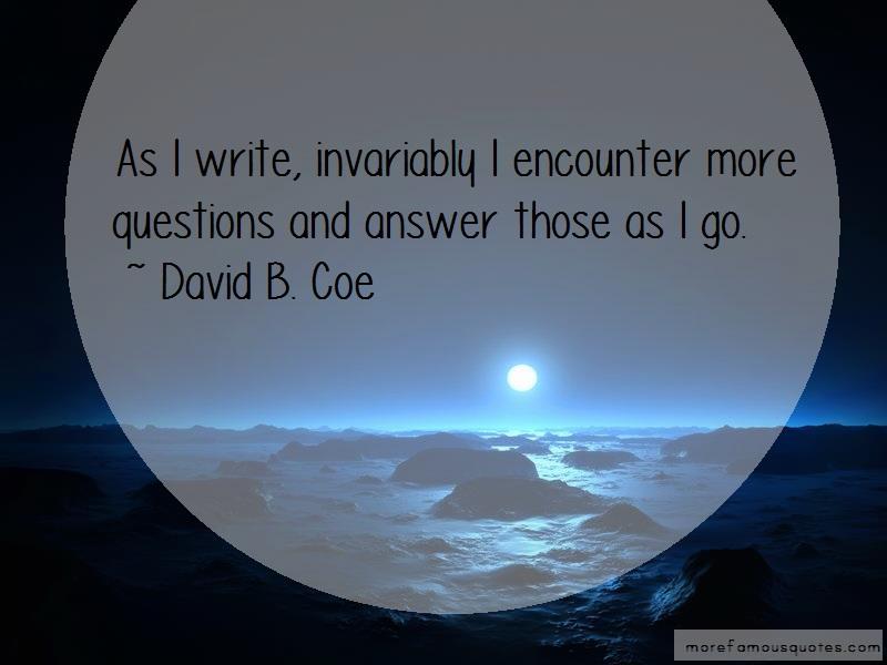 David B. Coe Quotes: As I Write Invariably I Encounter More