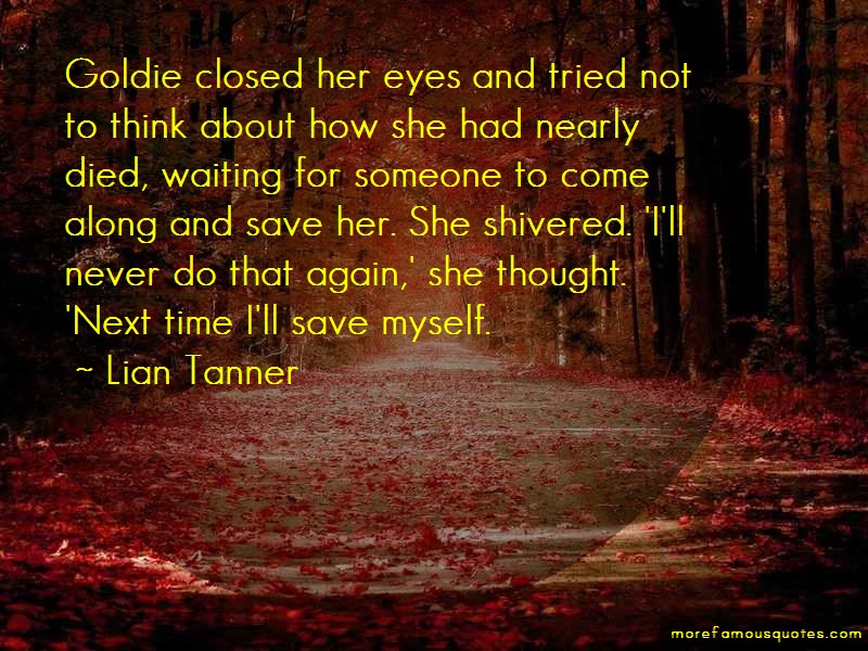 Lian Tanner Quotes: Goldie Closed Her Eyes And Tried Not To