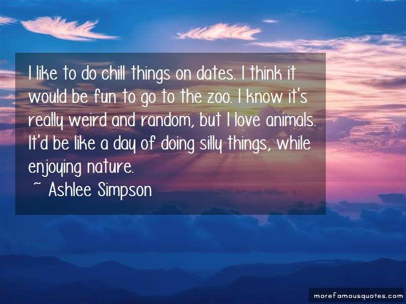 Ashlee Simpson Quotes: I like to do chill things on dates i