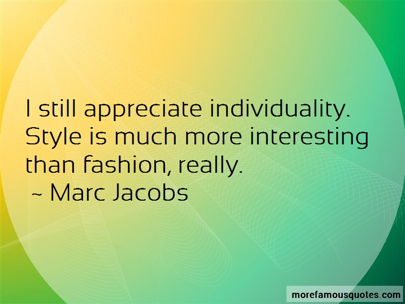 Marc Jacobs Quotes: I still appreciate individuality style