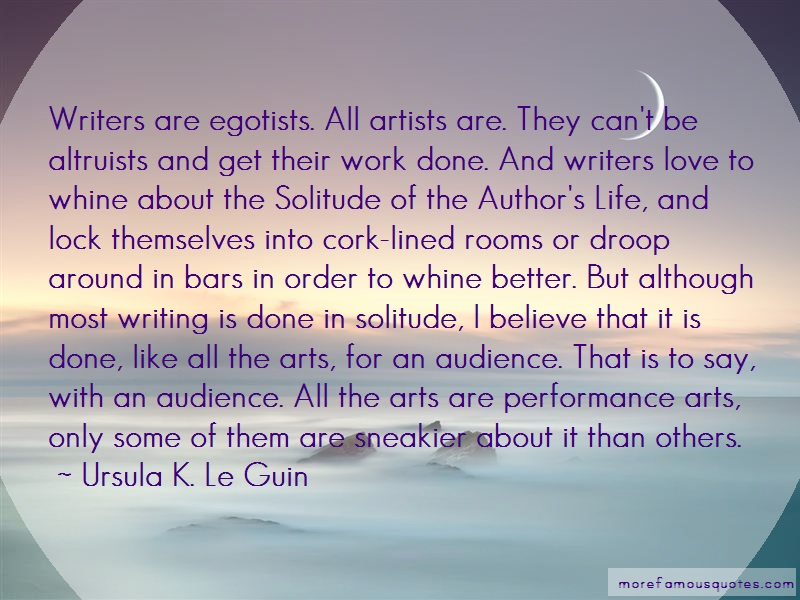Ursula K. Le Guin Quotes: Writers Are Egotists All Artists Are