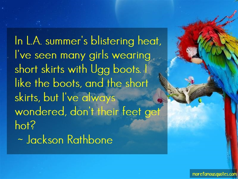 Jackson Rathbone Quotes: In L A Summers Blistering Heat Ive Seen