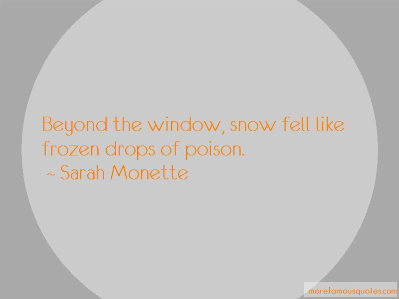 Sarah Monette Quotes: Beyond The Window Snow Fell Like Frozen