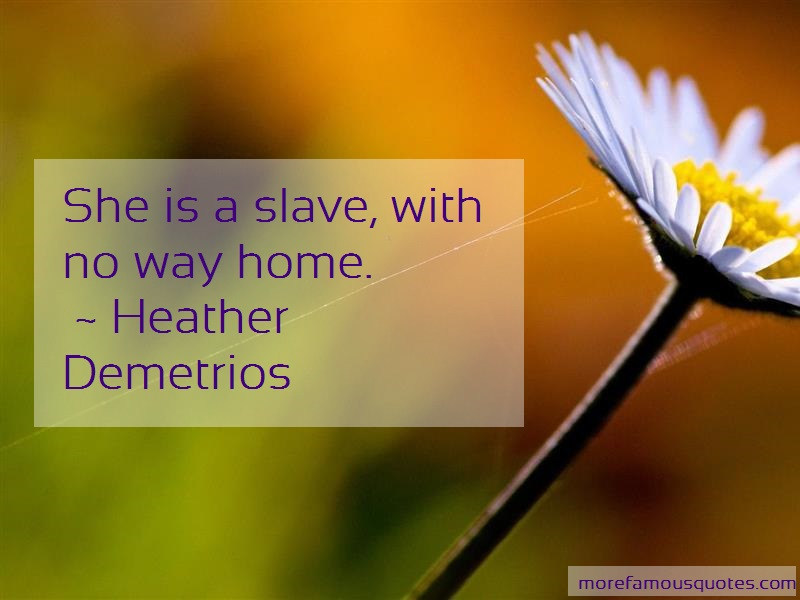 Heather Demetrios Quotes: She Is A Slave With No Way Home