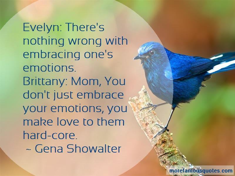 Gena Showalter Quotes: Evelyn theres nothing wrong with