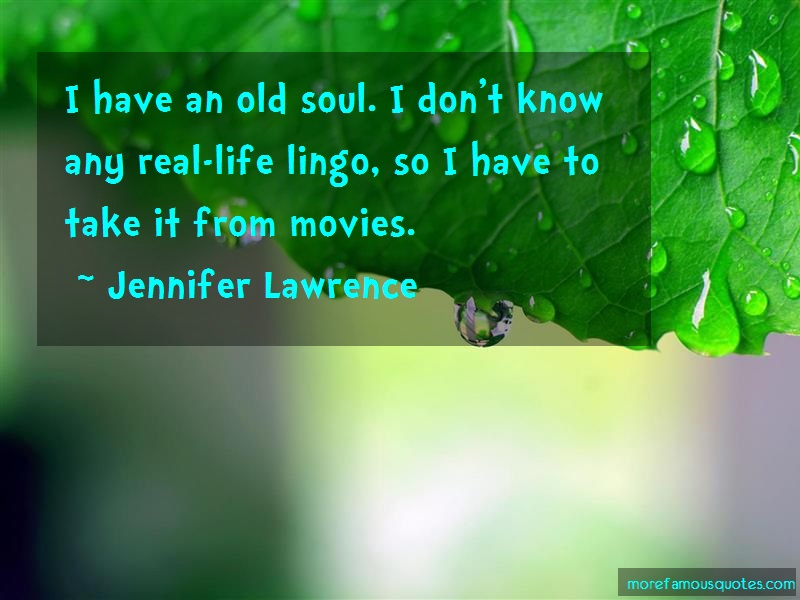 Jennifer Lawrence Quotes: I have an old soul i dont know any real