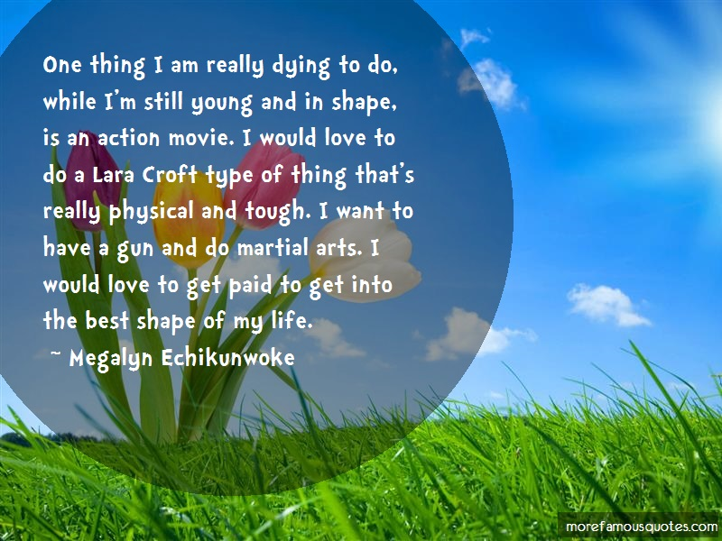 Megalyn Echikunwoke Quotes: One thing i am really dying to do while