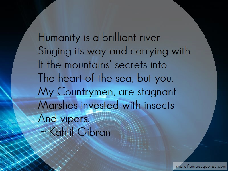 Kahlil Gibran Quotes: Humanity is a brilliant riversinging its