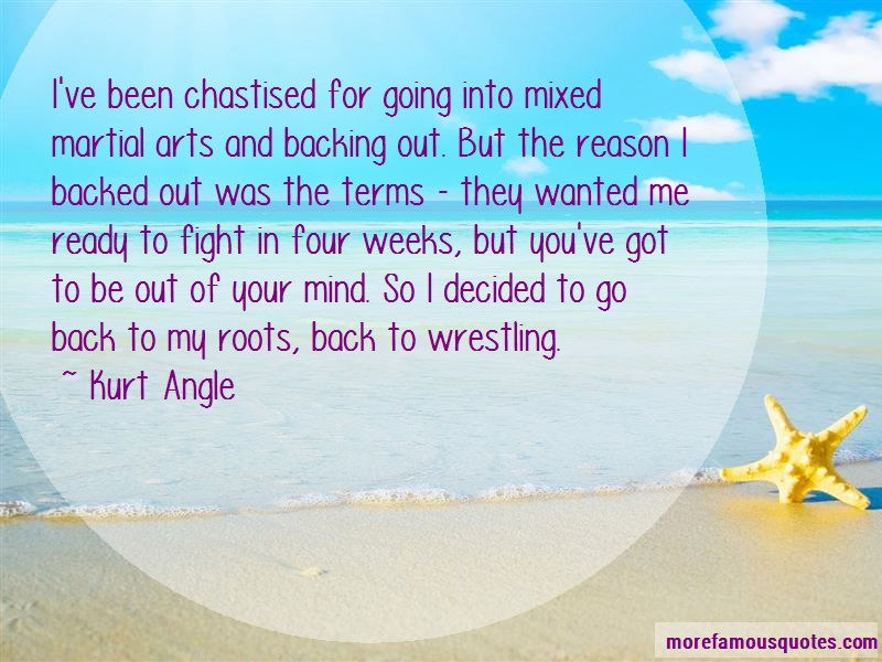 Kurt Angle Quotes: Ive been chastised for going into mixed