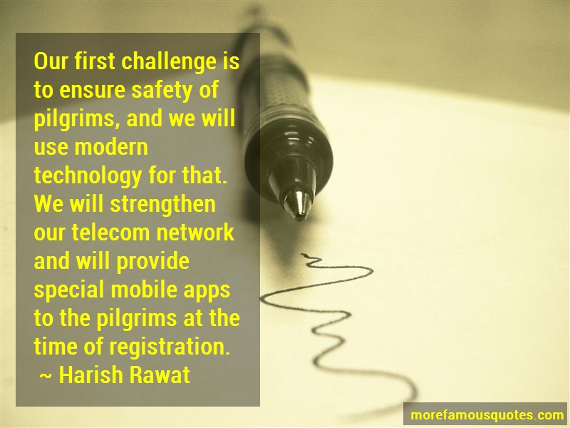 Harish Rawat Quotes: Our first challenge is to ensure safety
