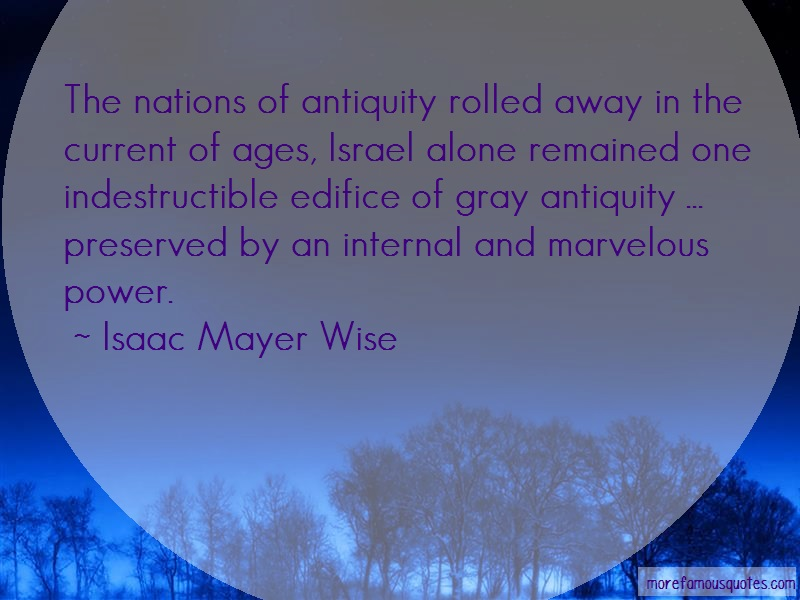 Isaac Mayer Wise Quotes: The nations of antiquity rolled away in
