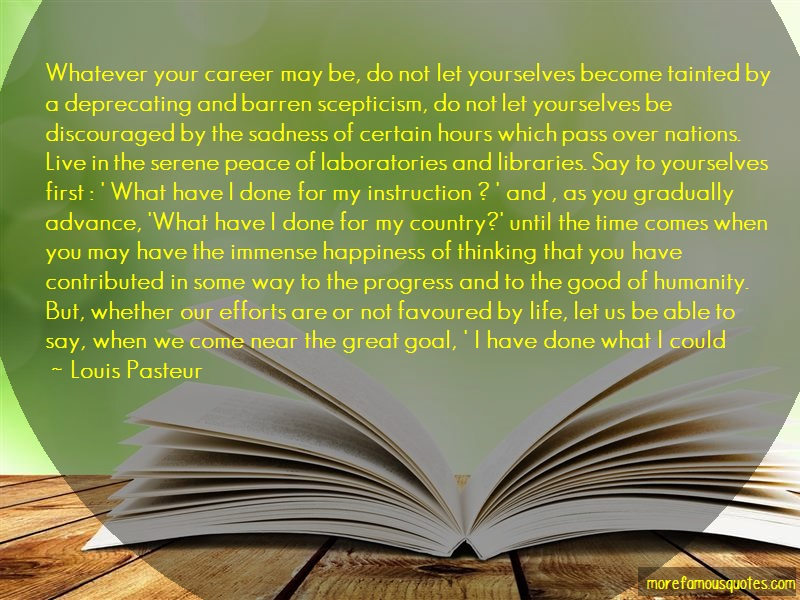 Louis Pasteur Quotes: Whatever your career may be do not let