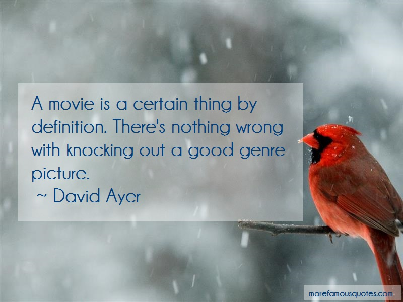 David Ayer Quotes: A movie is a certain thing by definition