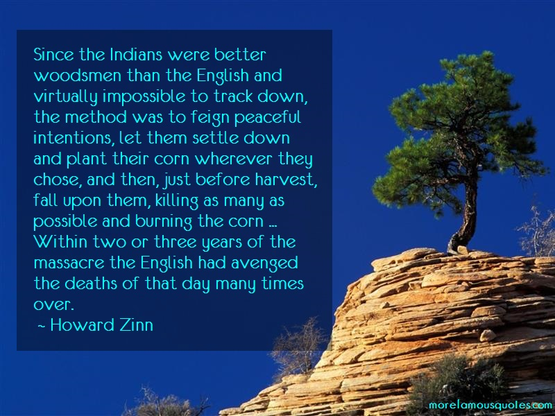 Howard Zinn Quotes: Since the indians were better woodsmen
