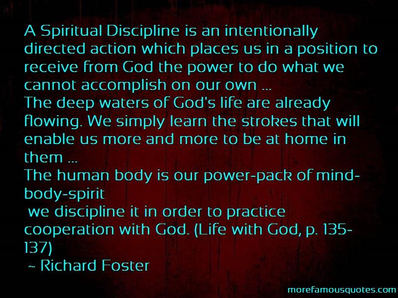 Richard Foster Quotes: A spiritual discipline is an