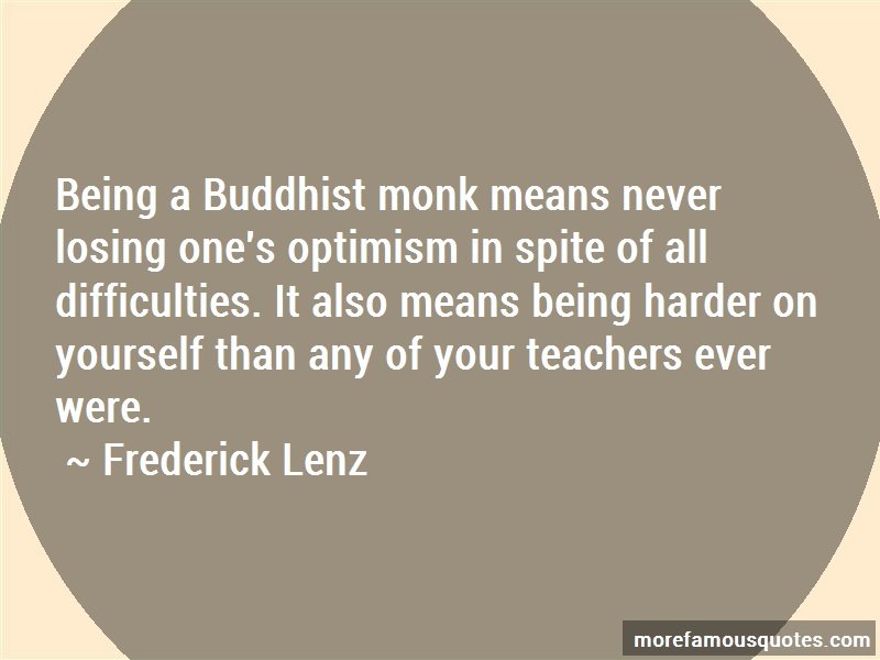 Frederick Lenz Quotes: Being a buddhist monk means never losing