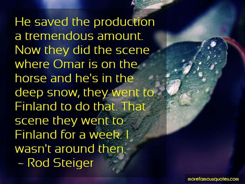 Rod Steiger Quotes: He saved the production a tremendous