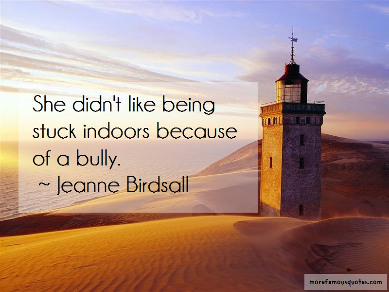 Jeanne Birdsall Quotes: She Didnt Like Being Stuck Indoors