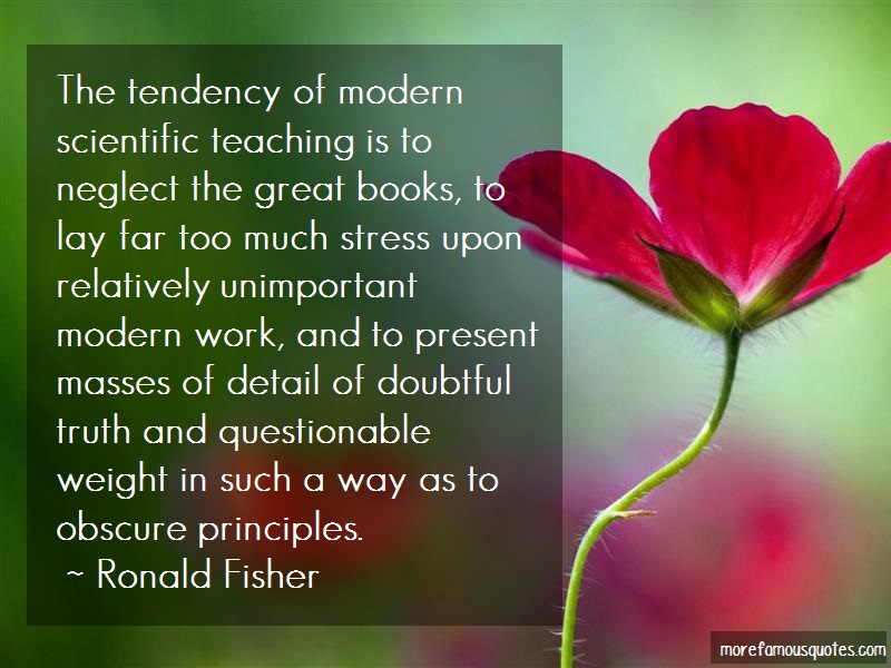 Ronald Fisher Quotes: The tendency of modern scientific