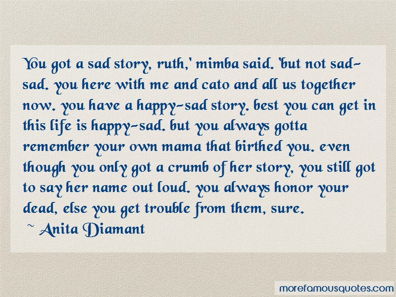 Anita Diamant Quotes: You got a sad story ruth mimba said but