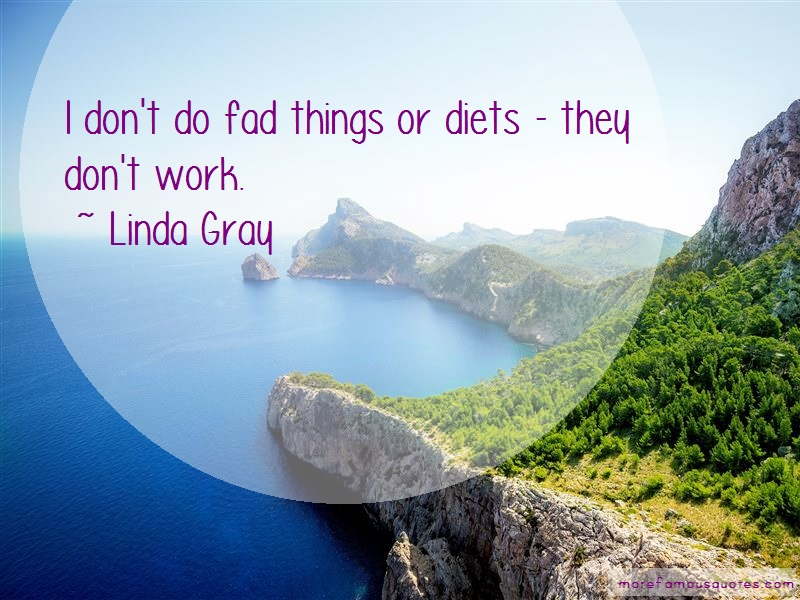 Linda Gray Quotes: I dont do fad things or diets they dont