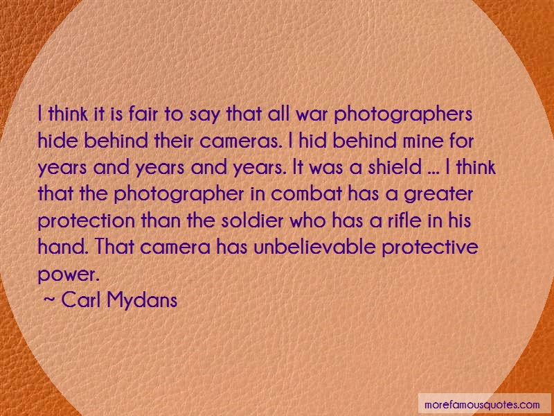 Carl Mydans Quotes: I Think It Is Fair To Say That All War