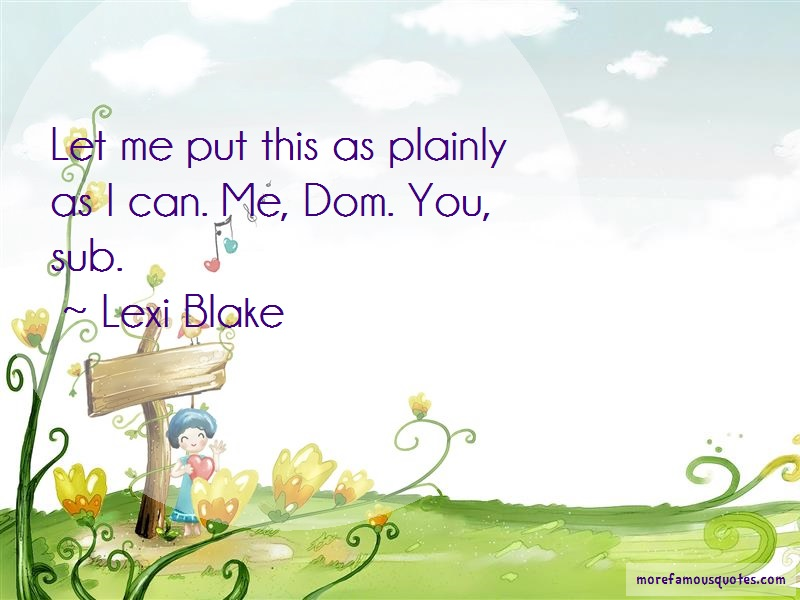 Lexi Blake Quotes: Let me put this as plainly as i can me