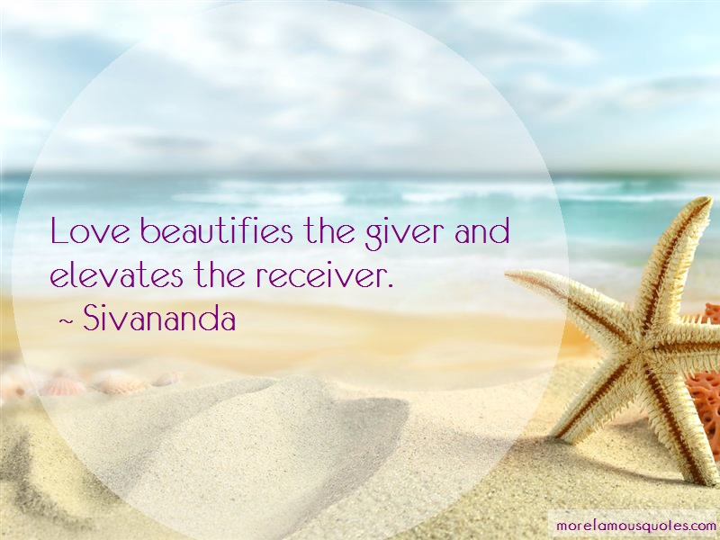 Sivananda Quotes: Love beautifies the giver and elevates