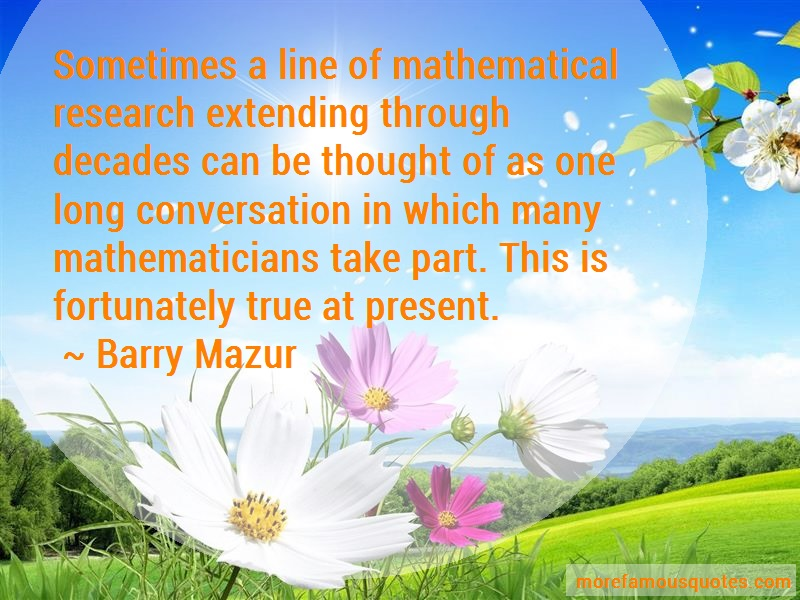 Barry Mazur Quotes: Sometimes A Line Of Mathematical