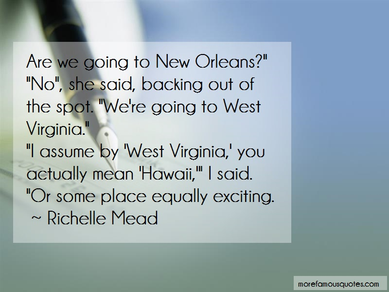 Richelle Mead Quotes: Are we going to new orleans no she said