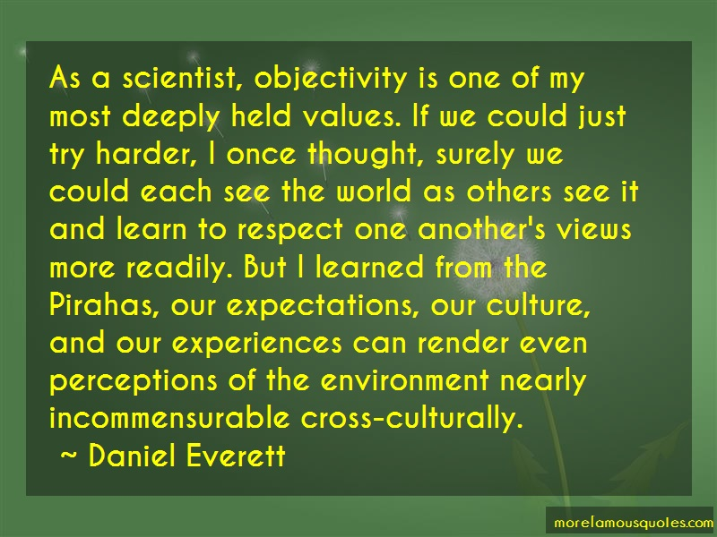 Daniel Everett Quotes: As A Scientist Objectivity Is One Of My