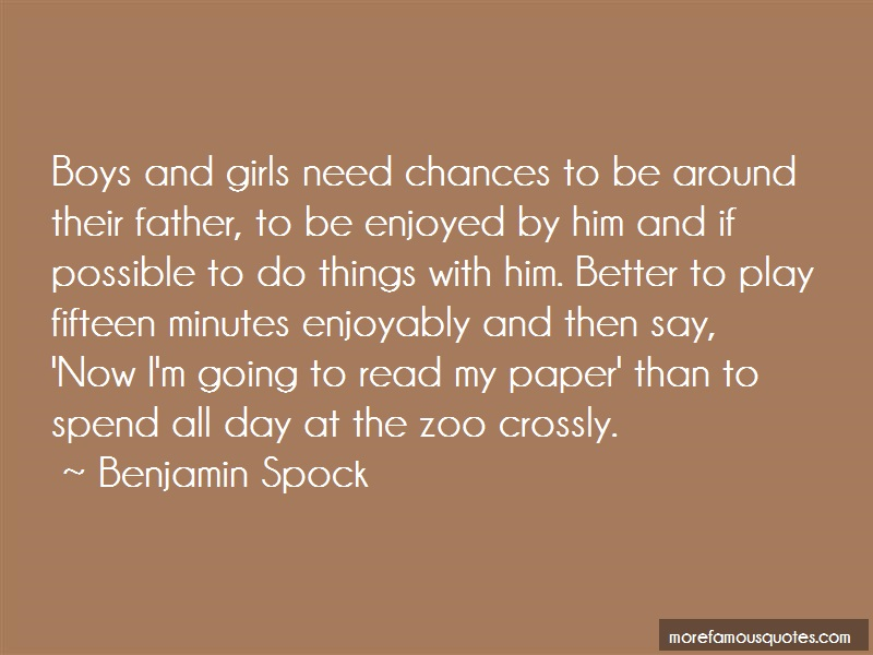 Benjamin Spock Quotes: Boys and girls need chances to be around