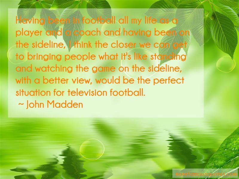 John Madden Quotes: Having Been In Football All My Life As A