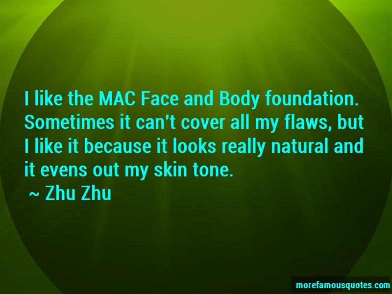 Zhu Zhu Quotes: I like the mac face and body foundation