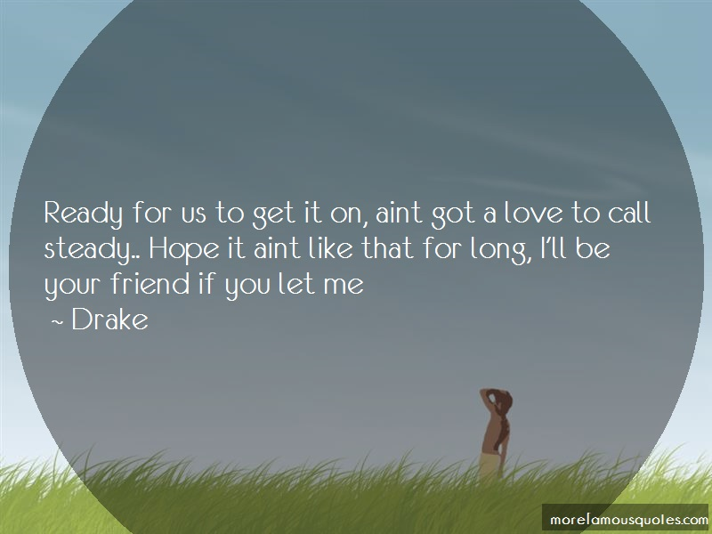 Drake Quotes: Ready for us to get it on aint got a
