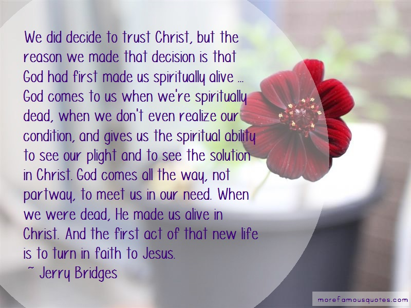 Jerry Bridges Quotes: We did decide to trust christ but the