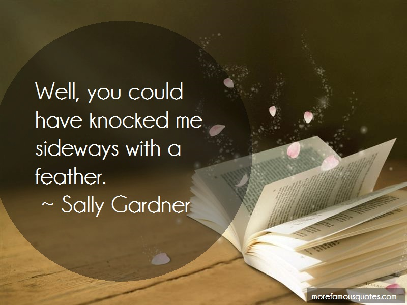 Sally Gardner Quotes: Well you could have knocked me sideways