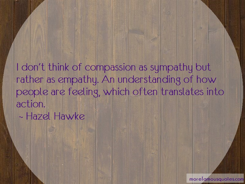 Hazel Hawke Quotes: I dont think of compassion as sympathy