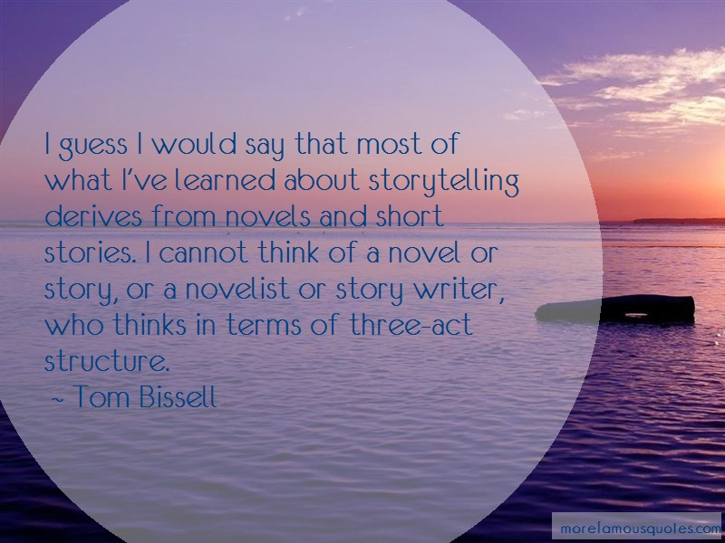 Tom Bissell Quotes: I Guess I Would Say That Most Of What