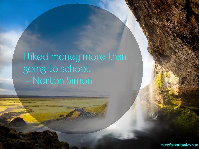 Norton Simon Quotes: I liked money more than going to school