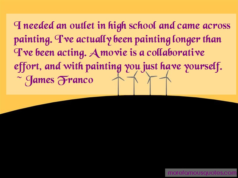 James Franco Quotes: I needed an outlet in high school and