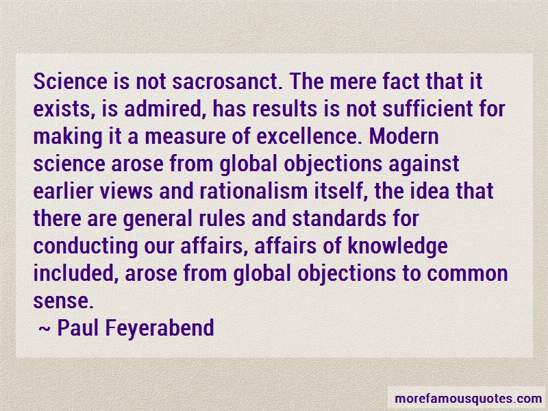 Paul Feyerabend Quotes: Science is not sacrosanct the mere fact