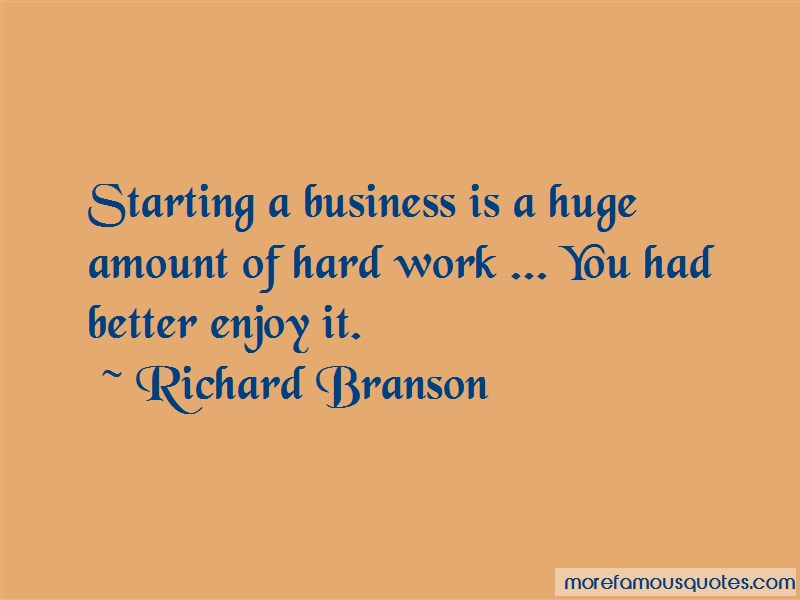 Richard Branson Quotes: Starting a business is a huge amount of