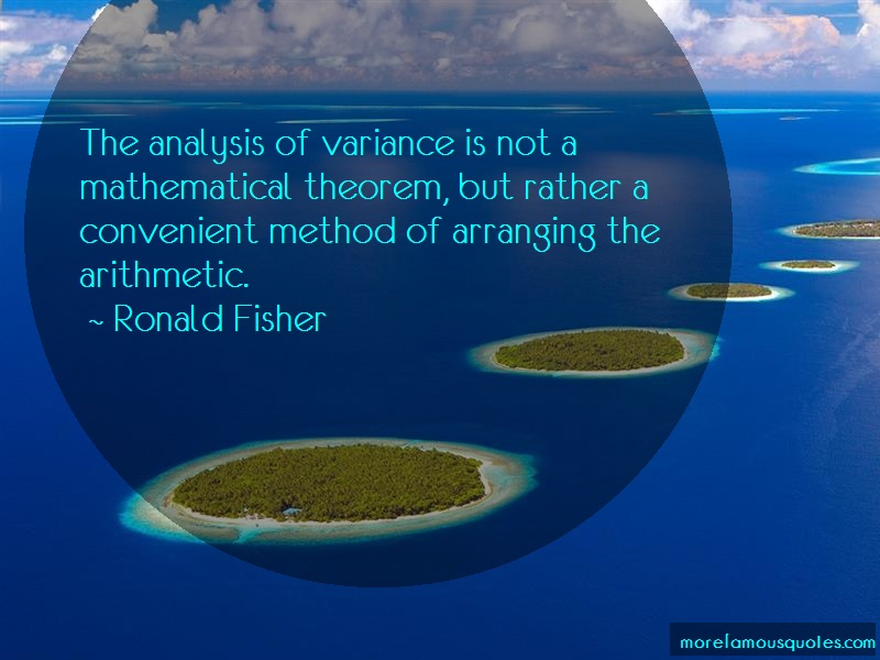 Ronald Fisher Quotes: The analysis of variance is not a