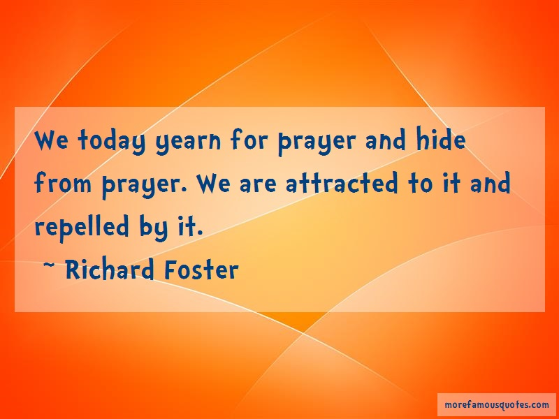 Richard Foster Quotes: We today yearn for prayer and hide from
