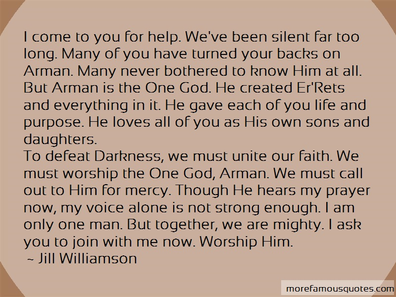 Jill Williamson Quotes: I Come To You For Help Weve Been Silent