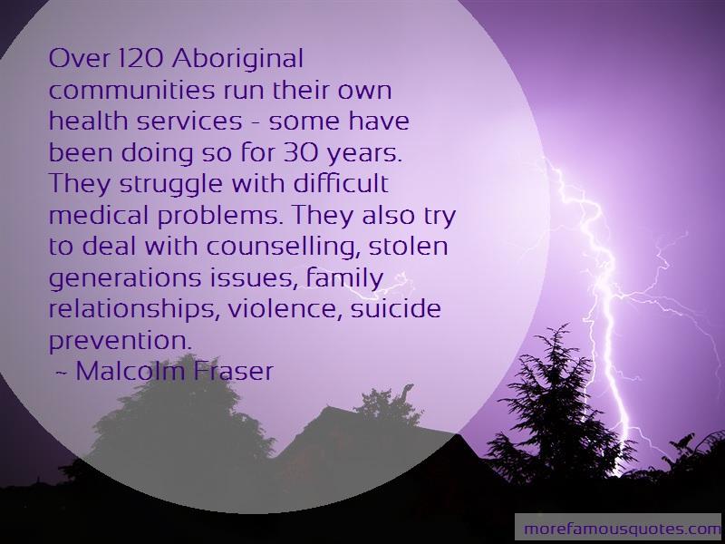 Malcolm Fraser Quotes: Over 120 aboriginal communities run