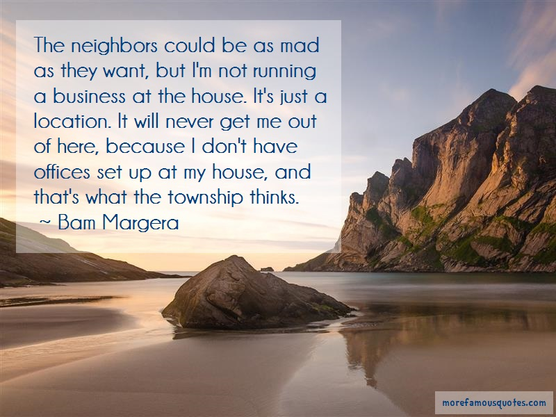 Bam Margera Quotes: The neighbors could be as mad as they